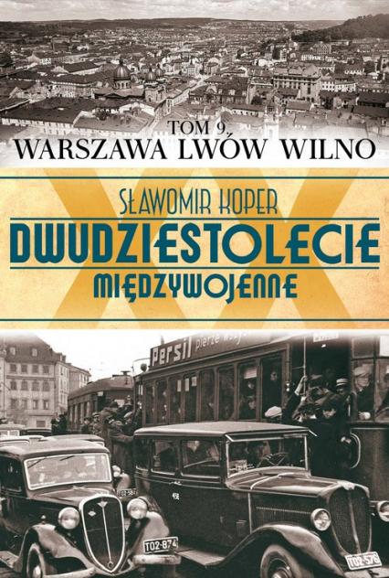Dwudziestolecie międzywojenne T.9 Warszawa, Lwów, Wilno (S.Koper)