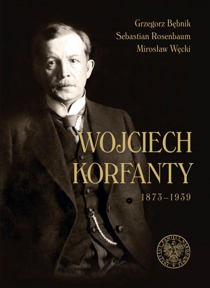 Wojciech Korfanty 1873-1939 (G.Bębnik S.Rosenbaum M.Węcki)