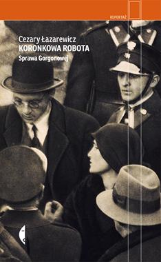 Koronkowa robota Sprawa Gorgonowej (C.Łazarewicz)
