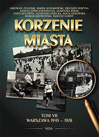 Korzenie miasta T.7 Warszawa 1945-1978 (opr.zbiorowe)