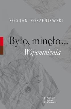 Było, minęło Wspomnienia (B.Korzeniewski)