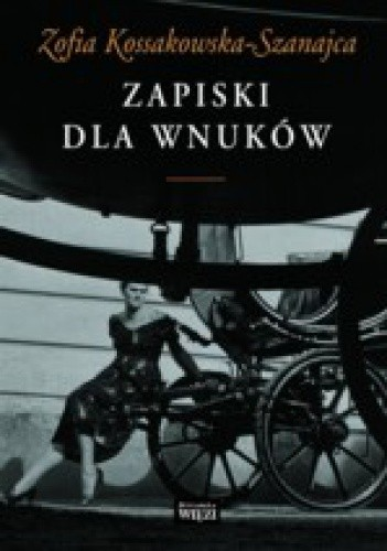 Zapiski dla wnuków (Z.Kossakowska-Szanajca)