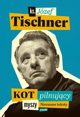 Kot pilnujący myszy Nieznane teksty (J.Tischner)