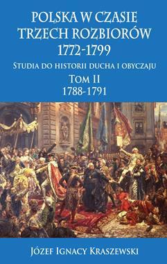 Polska w czasie trzech rozbiorów 1772-1799 T.2 Studia do historii ducha i obyczaju (J.I.Kraszewski)