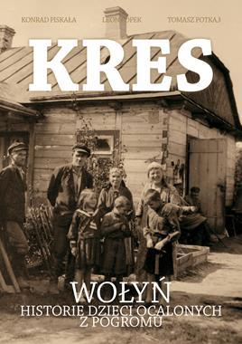 Kres Wołyń Historie dzieci ocalonych z pogromu (K.Piskała L.Popek T.Potkaj)