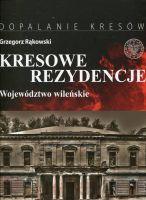 Kresowe Rezydencje T.1 Województwo Wileńskie (G.Rąkowski)