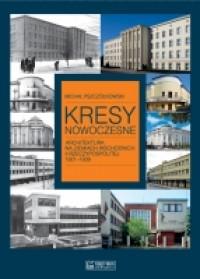 Kresy Nowoczesne Architektura na Ziemiach Wschodnich II RP 1921-1939 (M.Pszczółkowski)