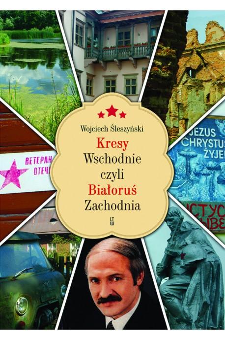 Kresy Wschodnie czyli Białoruś Zachodnia (W.Śleszyński)