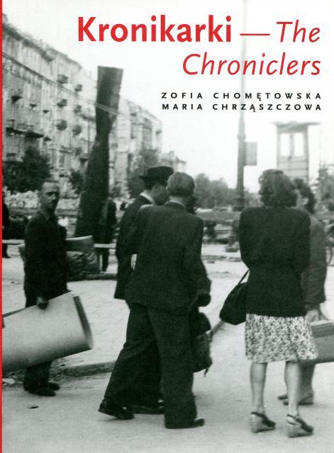 Kronikarki - The Chroniclers Fotografie Warszawy 1945-1946 (Z.Chomętowska M.Chrząszczowa)