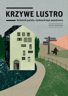 Krzywe lustro Dziennik polsko-żydowskiego pojednania (L.Steinman)
