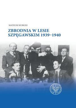 Zbrodnia w Lesie Szpęgawskim 1939-1940 (M.Kubicki)