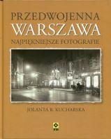 Przedwojenna Warszawa Najpiękniejsze fotografie (J.B.Kucharska)