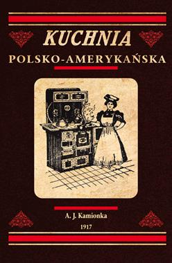 Kuchnia polsko-amerykańska reprint (A.J.Kamionek)