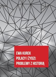 Polacy i Żydzi Problemy z historią (E.Kurek)
