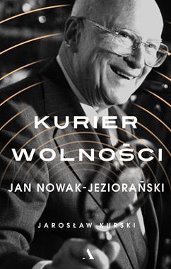 Kurier wolności Jan Nowak-Jeziorański (J.Kurski)