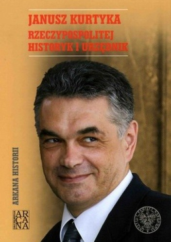 Janusz Kurtyka Rzeczypospolitej historyk i urzędnik (red. W.Bukowski W.Frazik)