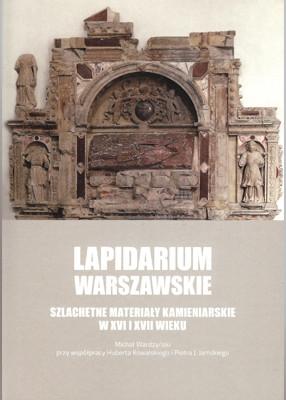 Lapidarium warszawskie Szlachetne materiały kamieniarskie w XVI i XVII wieku (M.Wardzyński)