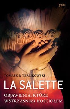 La Salette Objawienia, które wstrząsnęły Kościołem (T.P.Terlikowski)