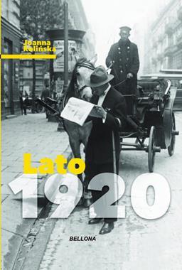Lato 1920 Opowieść o warszawskiej ulicy roku 1920 (J.Rolińska)