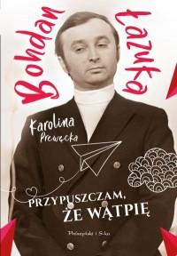 Bohdan Łazuka Przypuszczam, że wątpię (K.Prewęcka)