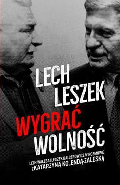Lech Leszek Wygrać wolność (L.Wałęsa L.Balcerowicz K.Kolenda-Zaleska)