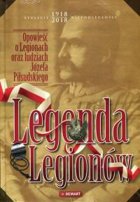 Legenda Legionów Opowieść o Legionach oraz ludziach Józefa Piłsudskiego (red. W.Sienkiewicz)