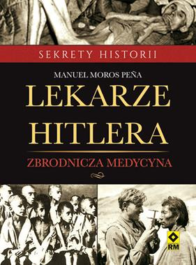 Lekarze Hitlera Zbrodnicza medycyna (M.M.Pena)