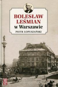Bolesław Leśmian w Warszawie (P.Łopuszański)