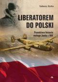 Liberatorem do Polski Prawdziwa historia małego Janka z RAF (T.Dytko)