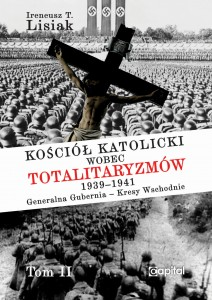 Kościół Katolicki wobec Totalitaryzmów 1939-1941 Generalna Gubernia-Kresy Wschodnie T.2 (I.T.Lisiak)