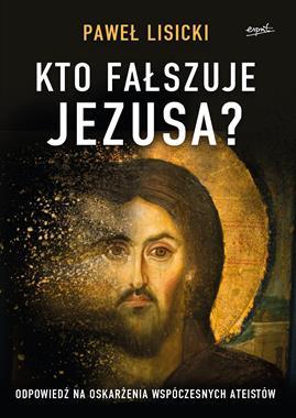 Kto fałszuje Jezusa ? (P.Lisicki)