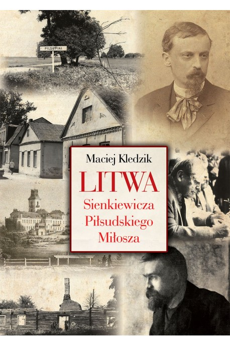 Litwa Sienkiewicza Piłsudskiego Miłosza (M.Kledzik)