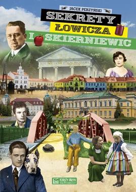 Sekrety Łowicza i Skierniewic (J.Perzyński)
