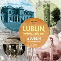 Lublin, którego nie ma / a Lublin that no longer exists (J.Zętar)