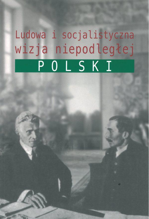 Ludowa i socjalistyczna wizja niepodległej Polski (red. J.Gmitruk T.Skoczek)