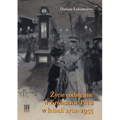 Życie codzienne w Królestwie Prus w latach 1701-1933 (D.Łukasiewicz)