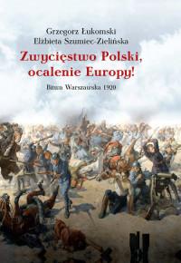 Zwycięstwo Polski, ocalenie Europy Bitwa Warszawska 1920 (G.Łukomski E.Szumiec-Zielińska)