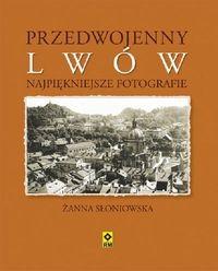 Przedwojenny Lwów Najpiękniejsze fotografie (Ż.Słoniowska)