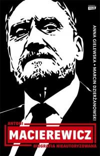 Antoni Macierewicz Biografia nieautoryzowana (A.Gielewska M.Dzierżanowski)
