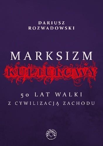 Marksizm kulturowy 50 lat walki z cywilizacją Zachodu (D.Rozwadowski)
