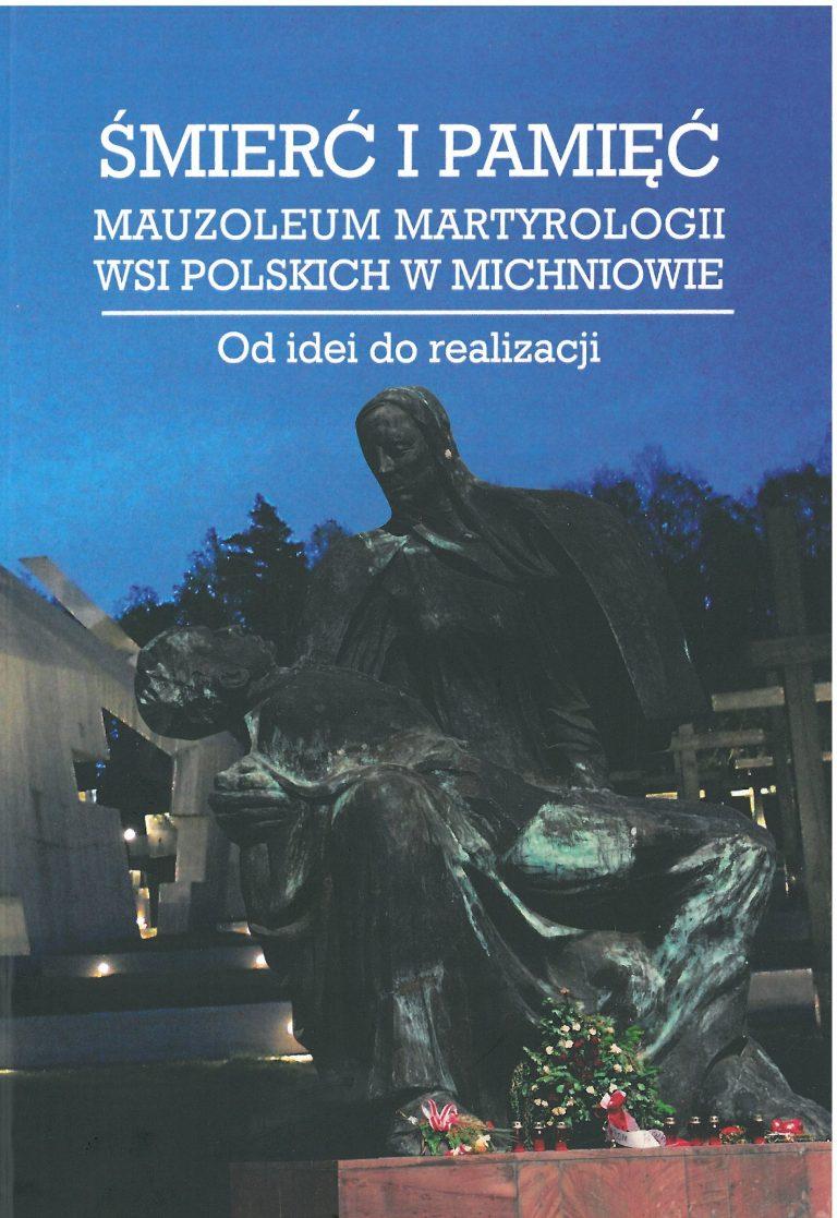 Śmierć i pamięć Mauzoleum Martyrologii Wsi Polskich w Michniowie (opr.zbiorowe)