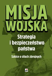 Misja wojska Strategia i bezpieczeństwo państwa Szkice o siłach zbrojnych (red. T.Panecki J.Smoliński)