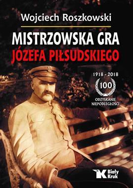 Mistrzowska gra Józefa Piłsudskiego (W.Roszkowski)