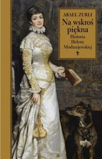 Na wskroś piękna Historia Heleny Modrzejewskiej (A.Zurli)