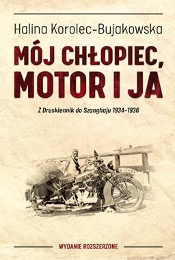 Mój chłopiec, motor i ja Z Druskiennik do Szanghaju 1934-1936 (H.Korolec-Bujakowska)