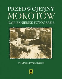 Przedwojenny Mokotów Najpiękniejsze fotografie (T.Pawłowski)