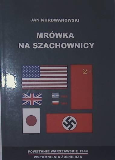 Mrówka na szachownicy Powstanie Warszawskie 1944 Wspomnienia żołnierza (J.Kurdwanowski)