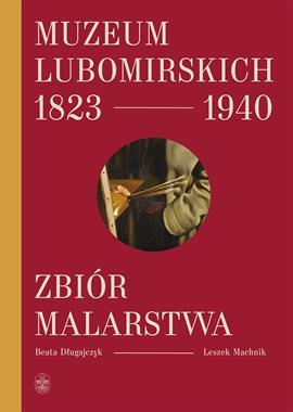 Muzeum Lubomirskich 1823-1940 Zbiór malarstwa (B.Długajczyk L.Machnik)