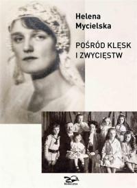 Posród klęsk i zwyciestw 1906-2006 (H.Mycielska)