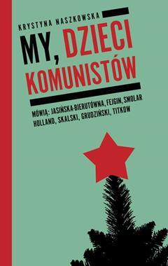 My, dzieci komunistów (K.Naszkowska)